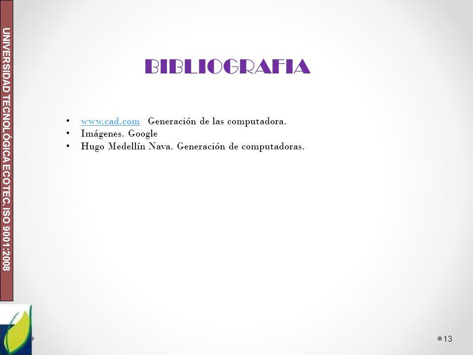 UNIVERSIDAD TECNOLÓGICA ECOTEC. ISO 9001:2008 13 BIBLIOGRAFIA www.cad.com Generación de las computadora. www.cad.com Imágenes. Google Hugo Medellín Na
