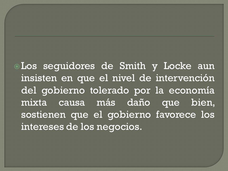 Los seguidores de Smith y Locke aun insisten en que el nivel de intervención del gobierno tolerado por la economía mixta causa más daño que bien, sostienen que el gobierno favorece los intereses de los negocios.