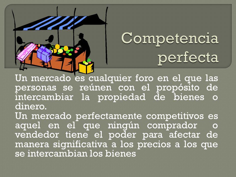 Un mercado es cualquier foro en el que las personas se reúnen con el propósito de intercambiar la propiedad de bienes o dinero.
