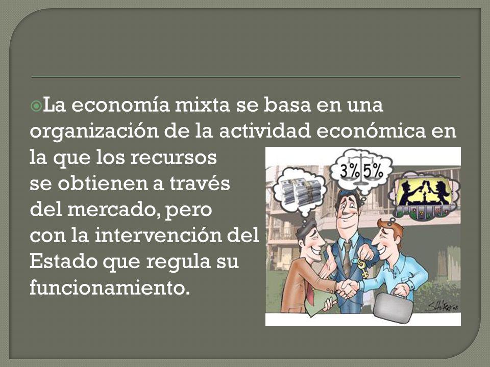 La economía mixta se basa en una organización de la actividad económica en la que los recursos se obtienen a través del mercado, pero con la intervenc