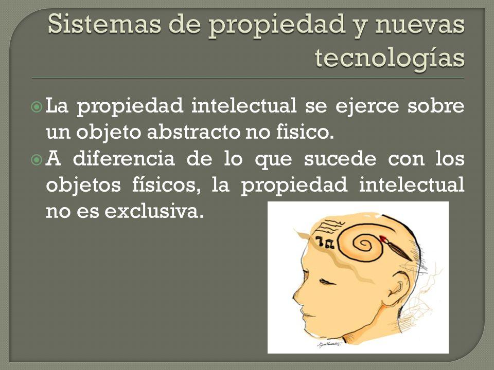 La propiedad intelectual se ejerce sobre un objeto abstracto no fisico.