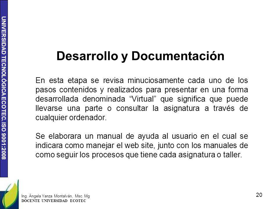 UNIVERSIDAD TECNOLÓGICA ECOTEC. ISO 9001:2008 En esta etapa se revisa minuciosamente cada uno de los pasos contenidos y realizados para presentar en u