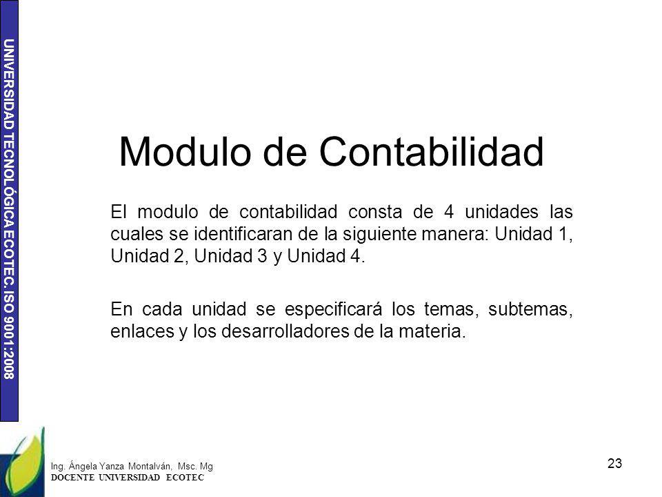 UNIVERSIDAD TECNOLÓGICA ECOTEC. ISO 9001:2008 Modulo de Contabilidad El modulo de contabilidad consta de 4 unidades las cuales se identificaran de la