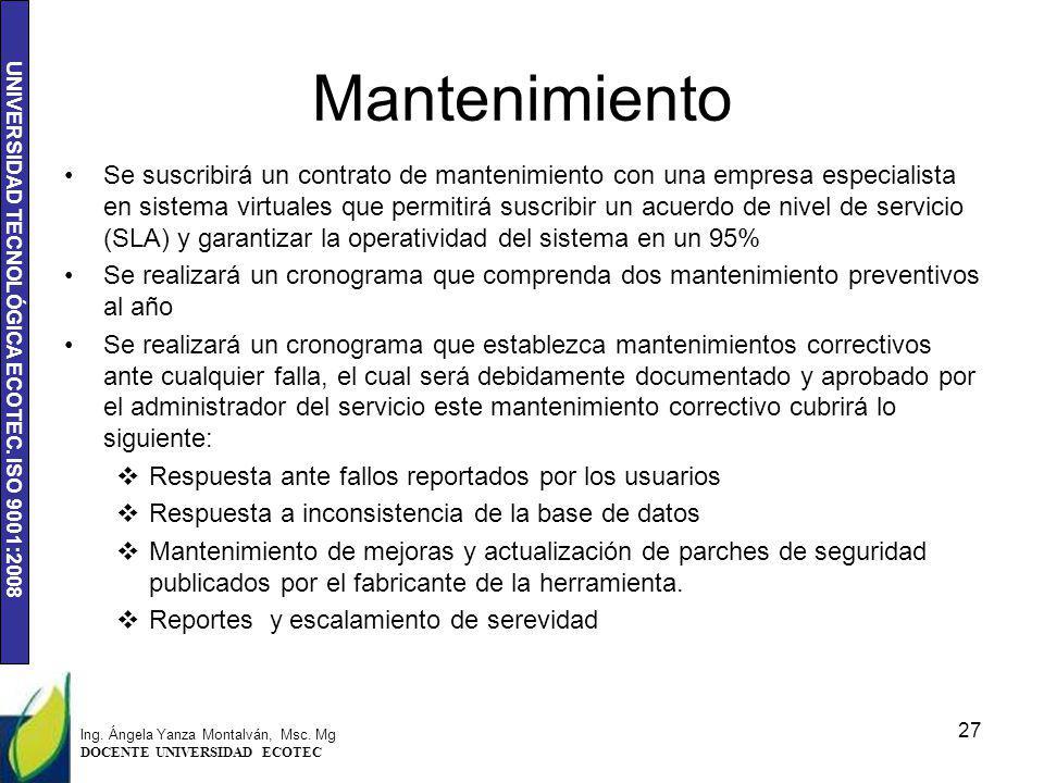 UNIVERSIDAD TECNOLÓGICA ECOTEC. ISO 9001:2008 Mantenimiento Se suscribirá un contrato de mantenimiento con una empresa especialista en sistema virtual