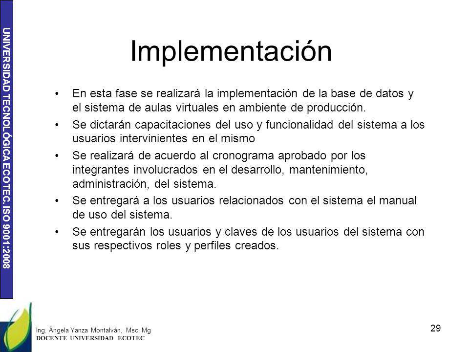 UNIVERSIDAD TECNOLÓGICA ECOTEC. ISO 9001:2008 Implementación En esta fase se realizará la implementación de la base de datos y el sistema de aulas vir