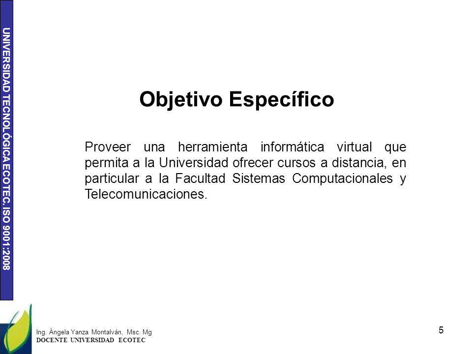 UNIVERSIDAD TECNOLÓGICA ECOTEC. ISO 9001:2008 Proveer una herramienta informática virtual que permita a la Universidad ofrecer cursos a distancia, en