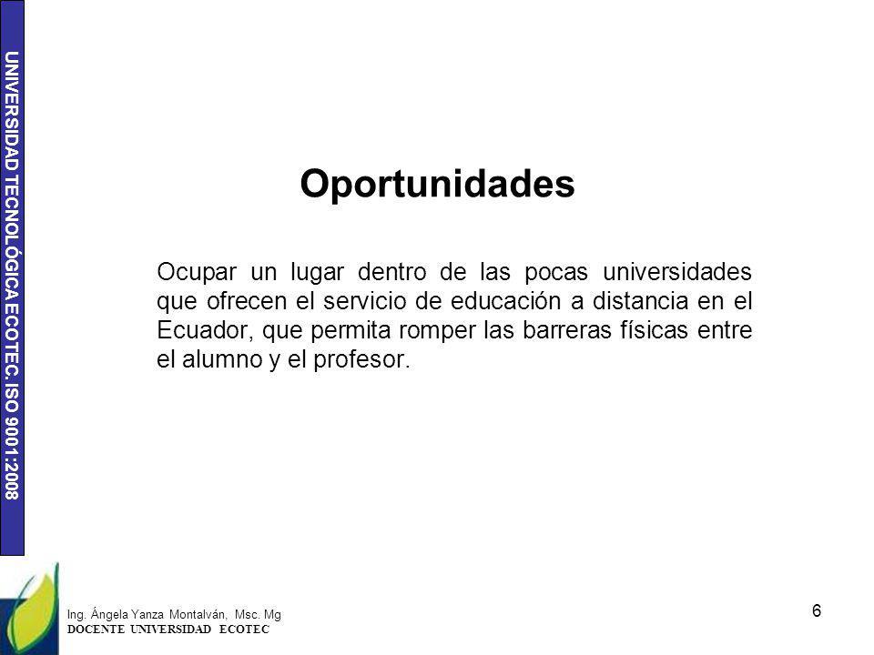 UNIVERSIDAD TECNOLÓGICA ECOTEC. ISO 9001:2008 Ocupar un lugar dentro de las pocas universidades que ofrecen el servicio de educación a distancia en el