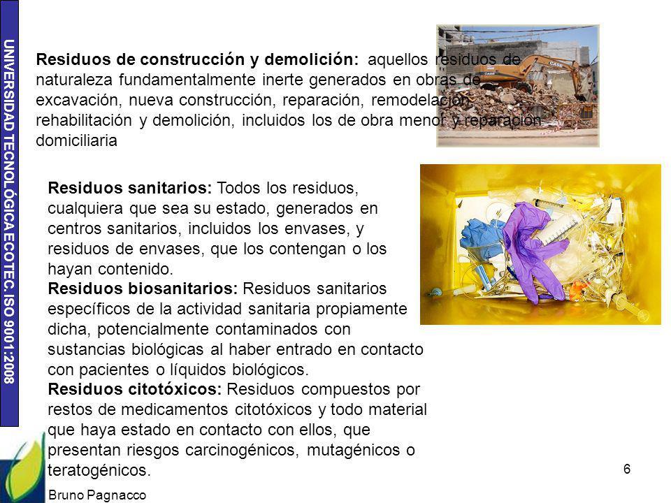 UNIVERSIDAD TECNOLÓGICA ECOTEC. ISO 9001:2008 Bruno Pagnacco 6 Residuos de construcción y demolición: aquellos residuos de naturaleza fundamentalmente