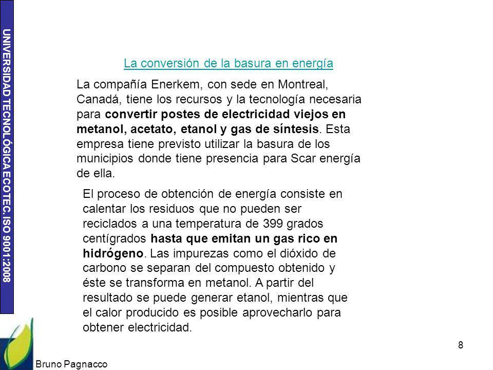 UNIVERSIDAD TECNOLÓGICA ECOTEC. ISO 9001:2008 Bruno Pagnacco 8 La conversión de la basura en energía La compañía Enerkem, con sede en Montreal, Canadá
