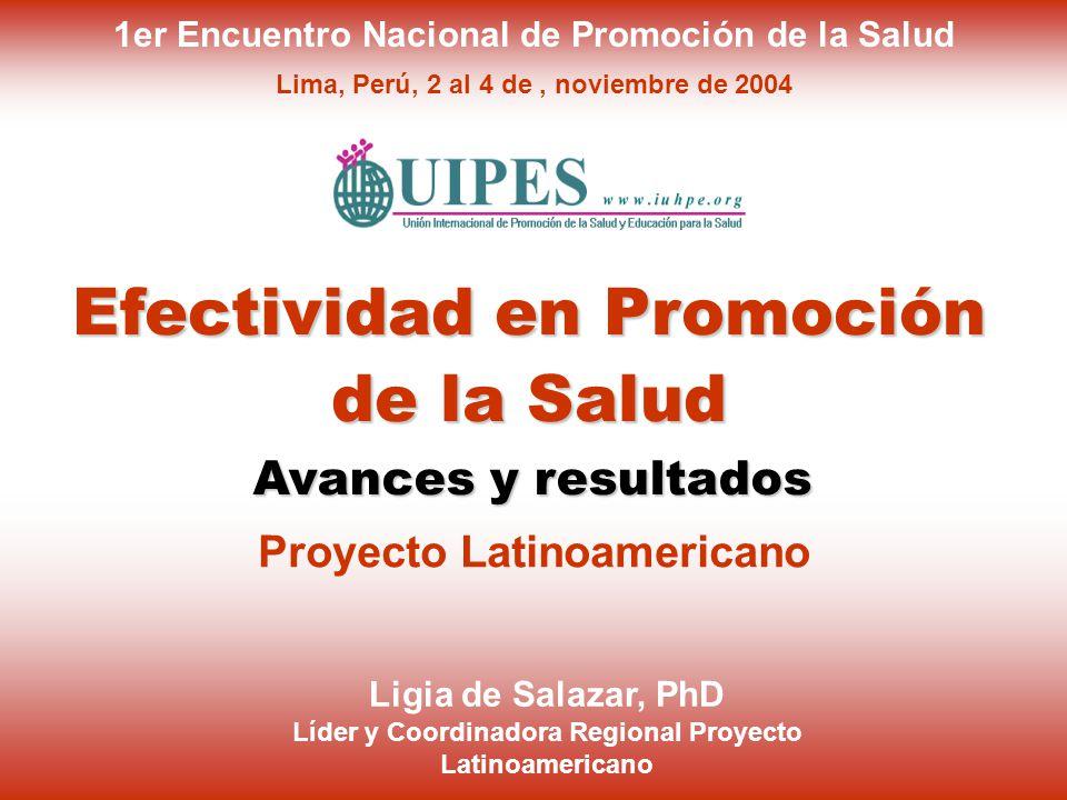 1er Encuentro Nacional de Promoción de la Salud Lima, Perú, 2 al 4 de, noviembre de 2004 Efectividad en Promoción de la Salud Ligia de Salazar, PhD Lí