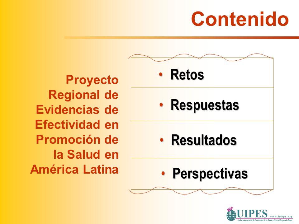 Contenido Retos Retos Respuestas Respuestas Perspectivas Perspectivas Resultados Resultados Proyecto Regional de Evidencias de Efectividad en Promoció
