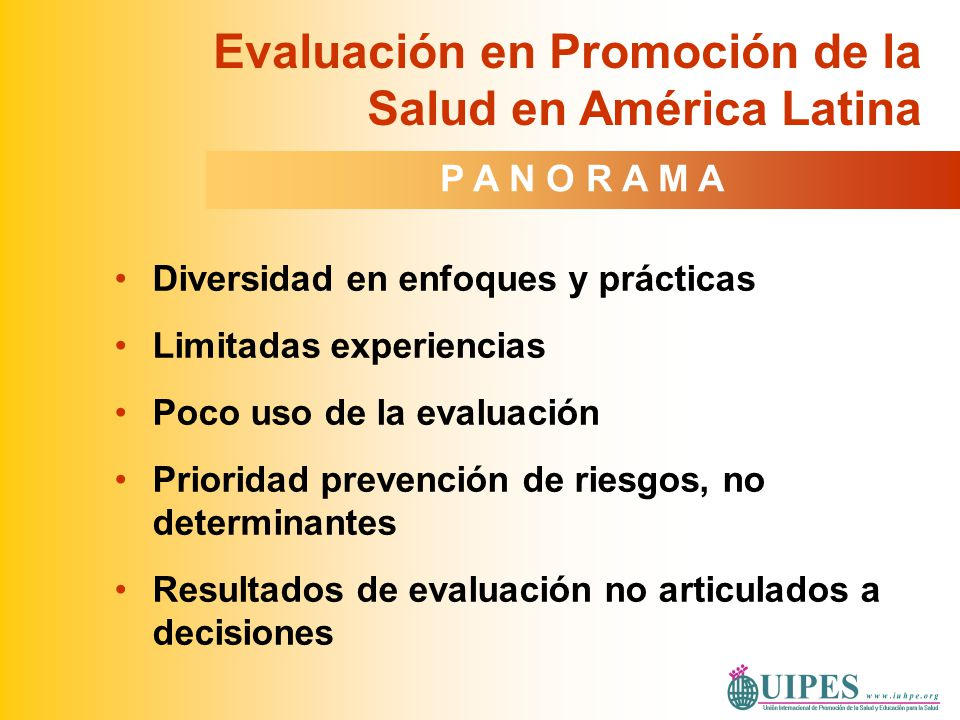 Diversidad en enfoques y prácticas Limitadas experiencias Poco uso de la evaluación Prioridad prevención de riesgos, no determinantes Resultados de ev