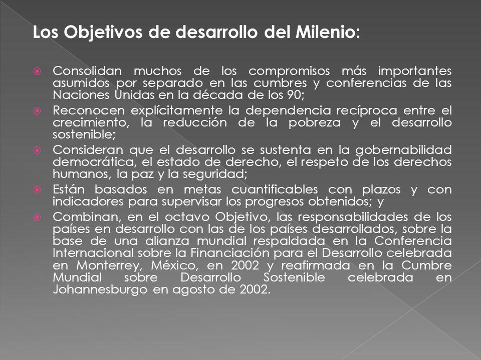 Los Objetivos de desarrollo del Milenio: Consolidan muchos de los compromisos más importantes asumidos por separado en las cumbres y conferencias de l