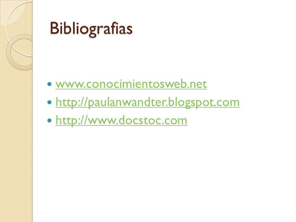 Bibliografias www.conocimientosweb.net http://paulanwandter.blogspot.com http://www.docstoc.com