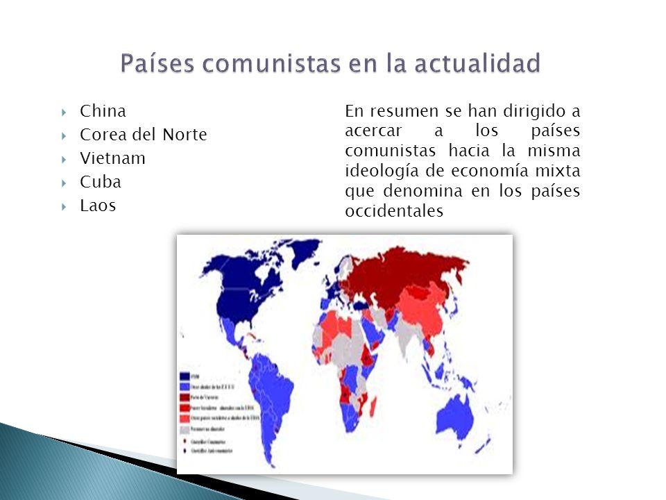 China Corea del Norte Vietnam Cuba Laos En resumen se han dirigido a acercar a los países comunistas hacia la misma ideología de economía mixta que de