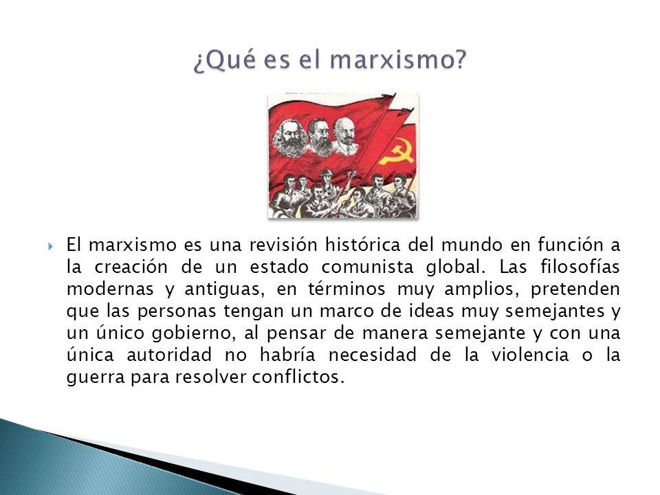 El marxismo es una revisión histórica del mundo en función a la creación de un estado comunista global. Las filosofías modernas y antiguas, en término