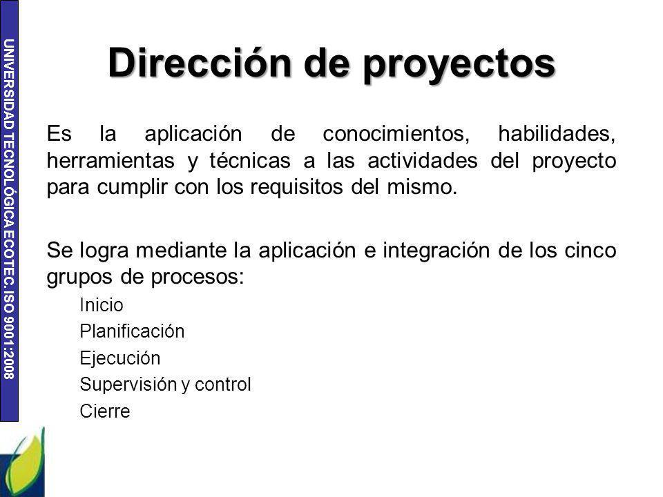UNIVERSIDAD TECNOLÓGICA ECOTEC. ISO 9001:2008 Dirección de proyectos Es la aplicación de conocimientos, habilidades, herramientas y técnicas a las act