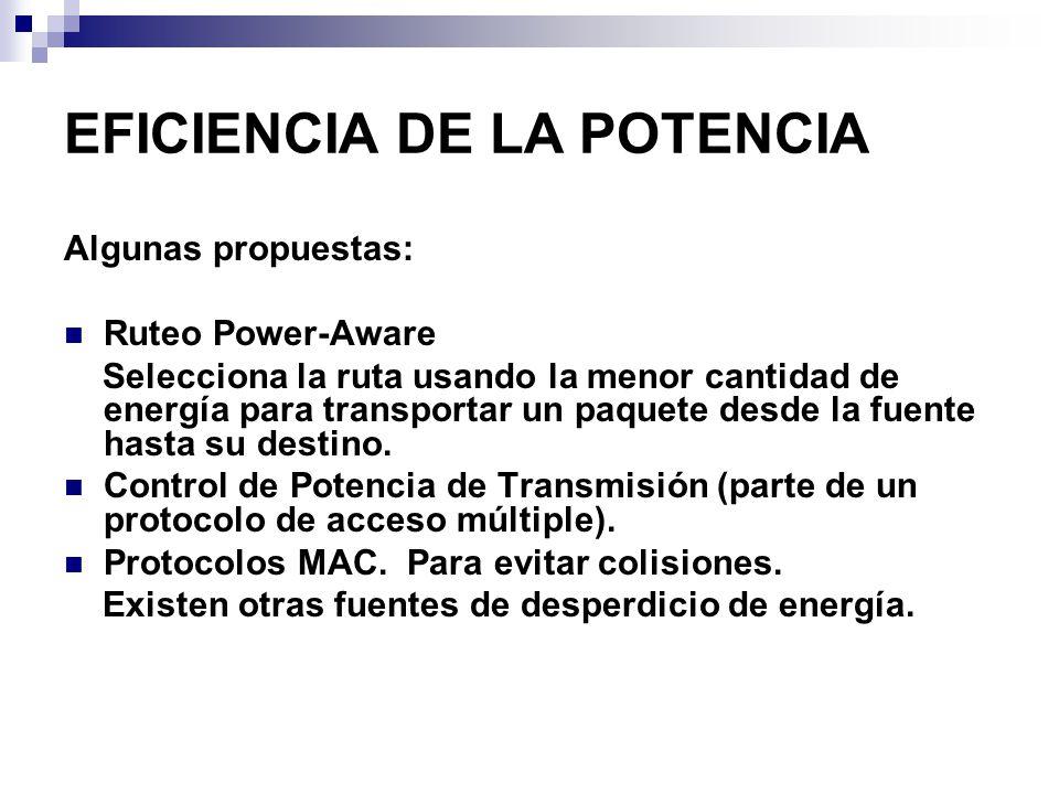 EFICIENCIA DE LA POTENCIA Algunas propuestas: Ruteo Power-Aware Selecciona la ruta usando la menor cantidad de energía para transportar un paquete des