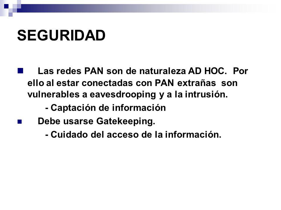 SEGURIDAD Las redes PAN son de naturaleza AD HOC. Por ello al estar conectadas con PAN extrañas son vulnerables a eavesdrooping y a la intrusión. - Ca