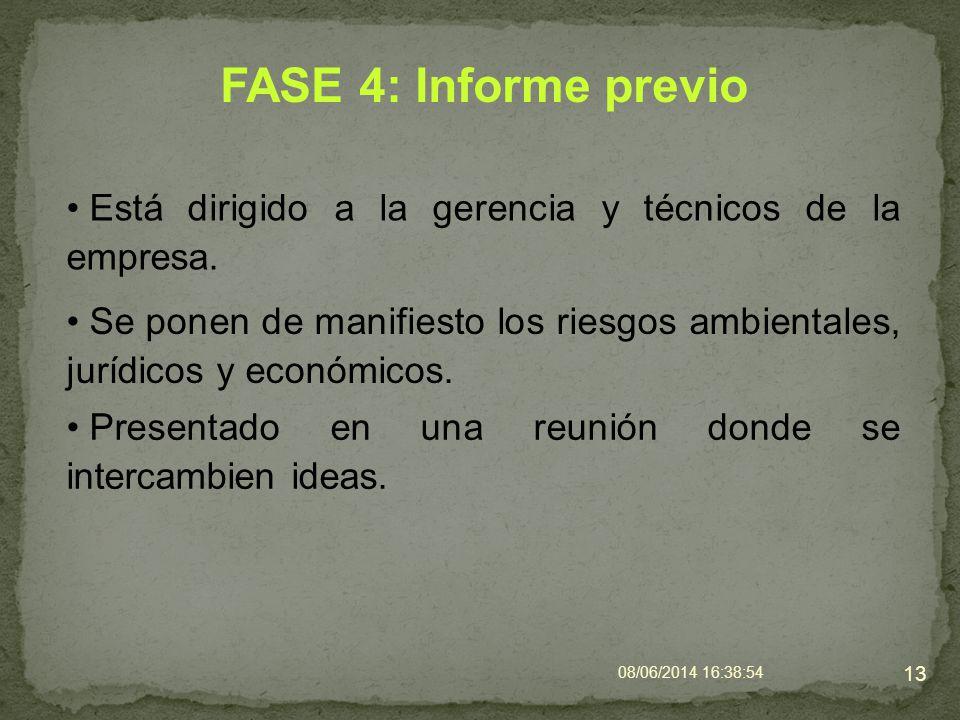 FASE 4: Informe previo Está dirigido a la gerencia y técnicos de la empresa. 08/06/2014 16:40:42 13 Se ponen de manifiesto los riesgos ambientales, ju