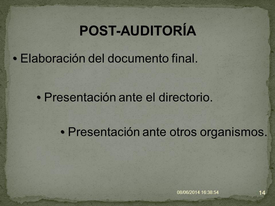 POST-AUDITORÍA Elaboración del documento final. 08/06/2014 16:40:42 14 Presentación ante el directorio. Presentación ante otros organismos.