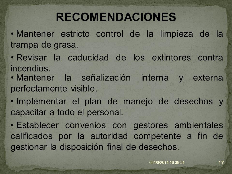 08/06/2014 16:40:42 17 RECOMENDACIONES Mantener estricto control de la limpieza de la trampa de grasa. Revisar la caducidad de los extintores contra i