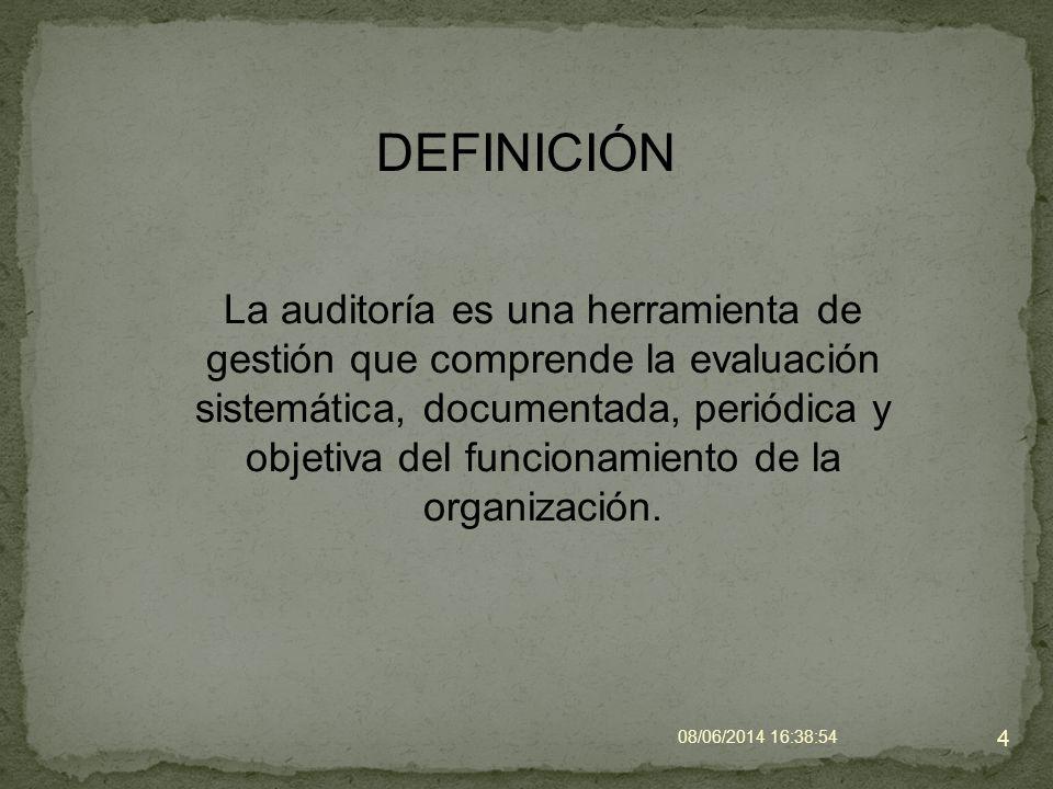 DEFINICIÓN 4 La auditoría es una herramienta de gestión que comprende la evaluación sistemática, documentada, periódica y objetiva del funcionamiento