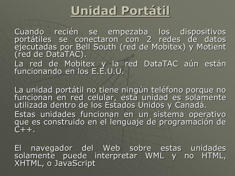 Unidad Portátil Cuando recién se empezaba los dispositivos portátiles se conectaron con 2 redes de datos ejecutadas por Bell South (red de Mobitex) y Motient (red de DataTAC).
