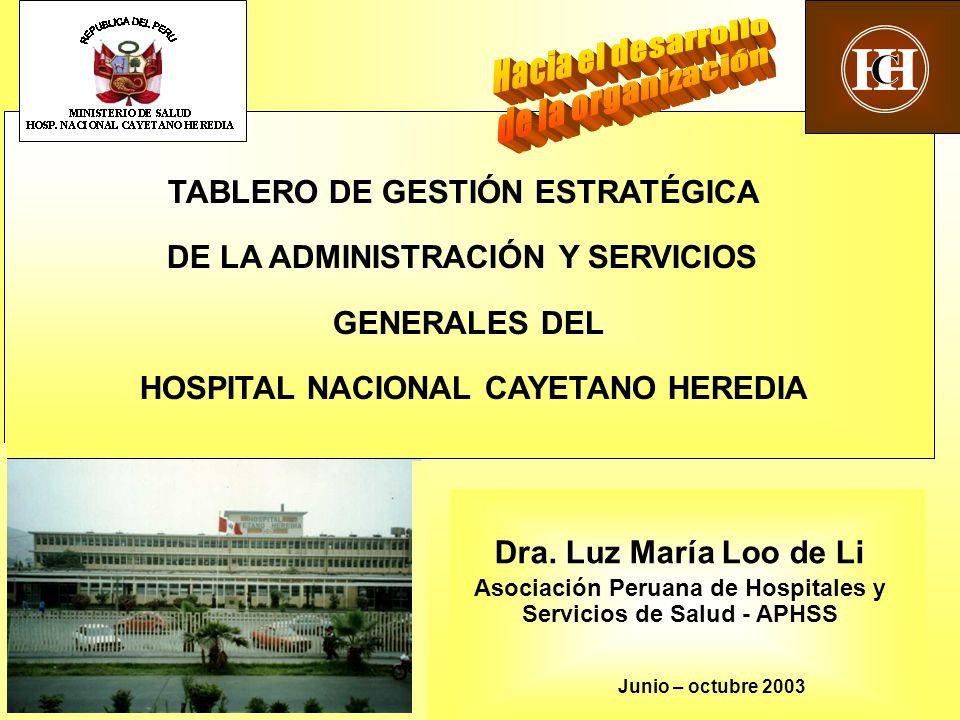 1 TABLERO DE GESTIÓN ESTRATÉGICA DE LA ADMINISTRACIÓN Y SERVICIOS GENERALES DEL HOSPITAL NACIONAL CAYETANO HEREDIA Dra. Luz María Loo de Li Asociación