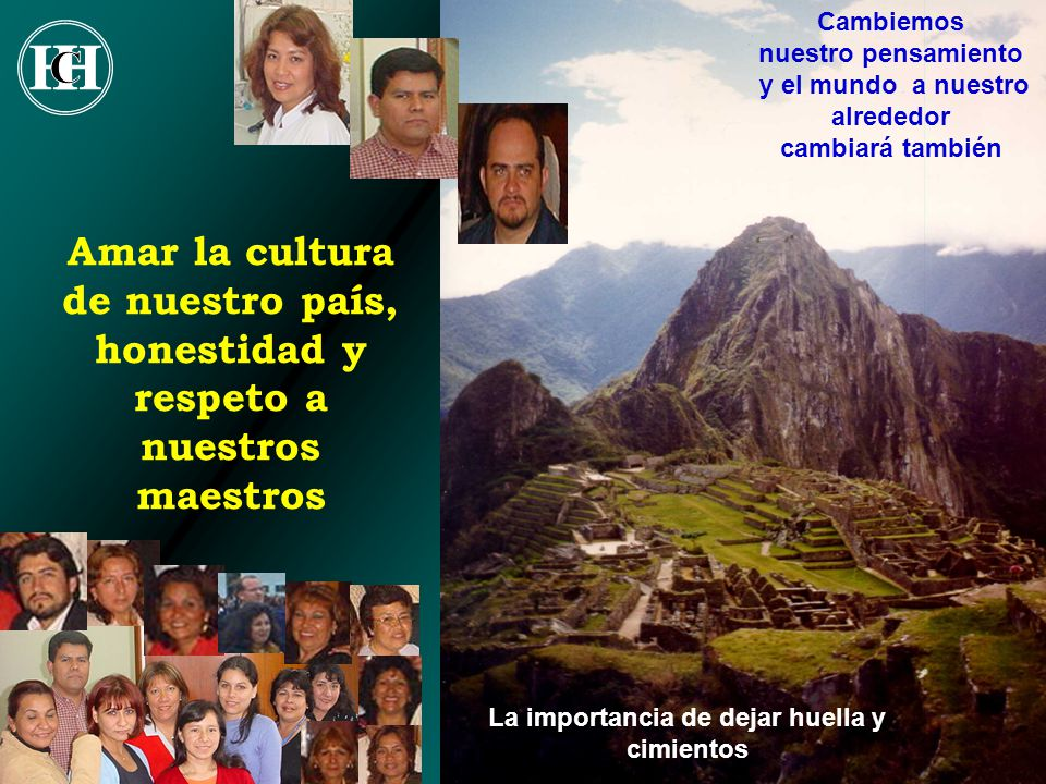 25 Amar la cultura de nuestro país, honestidad y respeto a nuestros maestros Cambiemos nuestro pensamiento y el mundo a nuestro alrededor cambiará tam