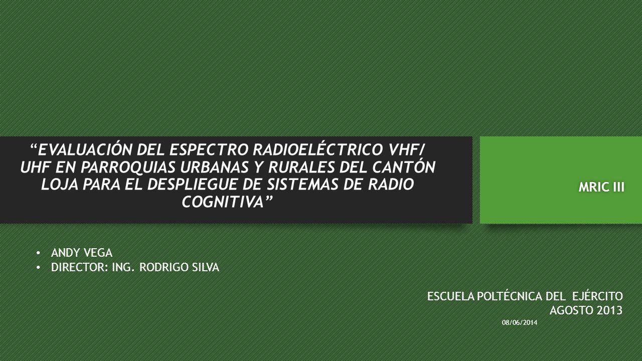 EVALUACIÓN DEL ESPECTRO RADIOELÉCTRICO VHF/ UHF EN PARROQUIAS URBANAS Y RURALES DEL CANTÓN LOJA PARA EL DESPLIEGUE DE SISTEMAS DE RADIO COGNITIVA MRIC