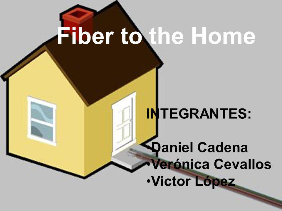 Fiber to the Home INTEGRANTES: Daniel Cadena Verónica Cevallos Victor López