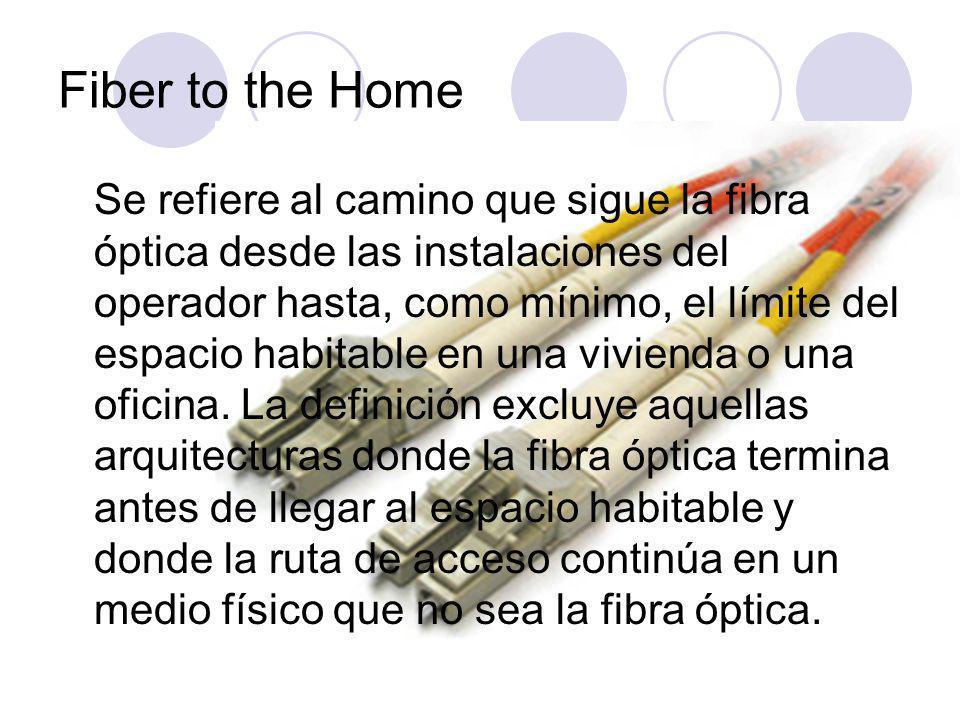 Fiber to the Home Se refiere al camino que sigue la fibra óptica desde las instalaciones del operador hasta, como mínimo, el límite del espacio habitable en una vivienda o una oficina.