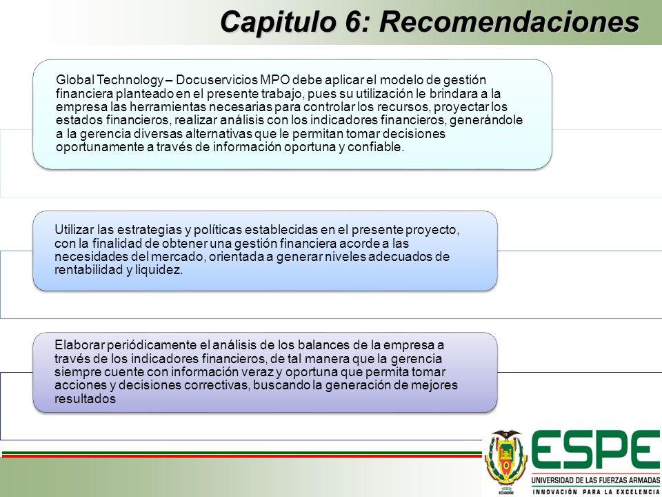 Capitulo 6: Recomendaciones Global Technology – Docuservicios MPO debe aplicar el modelo de gestión financiera planteado en el presente trabajo, pues