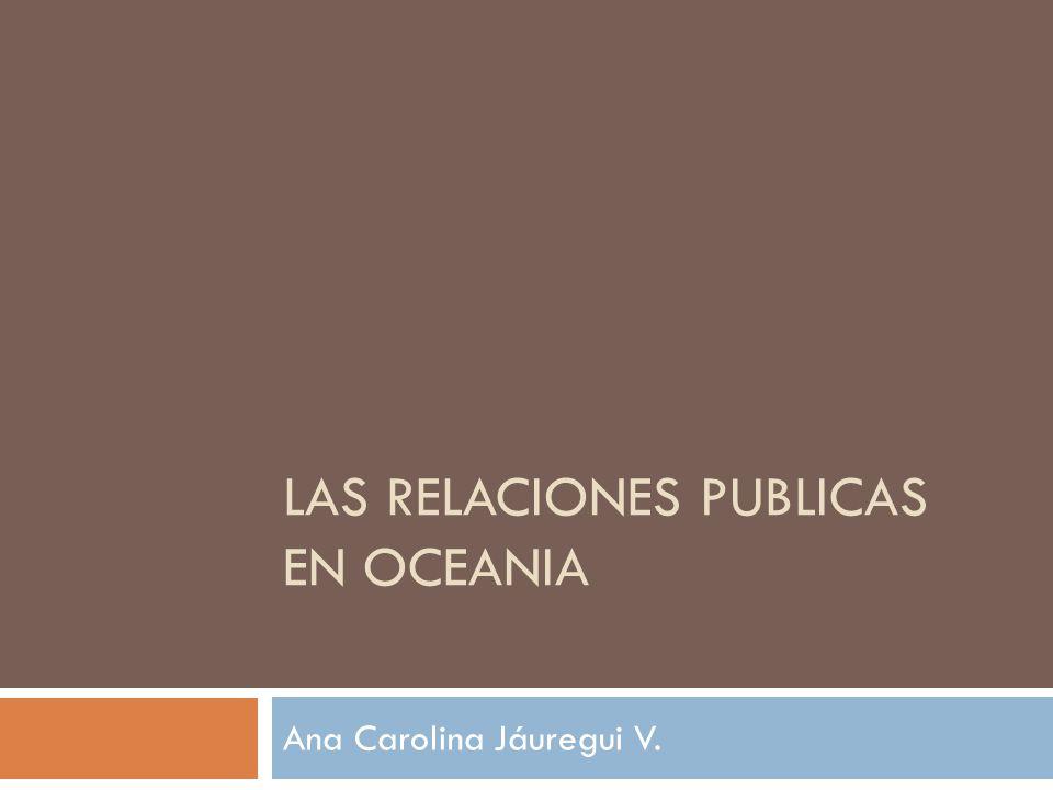 LAS RELACIONES PUBLICAS EN OCEANIA Ana Carolina Jáuregui V.