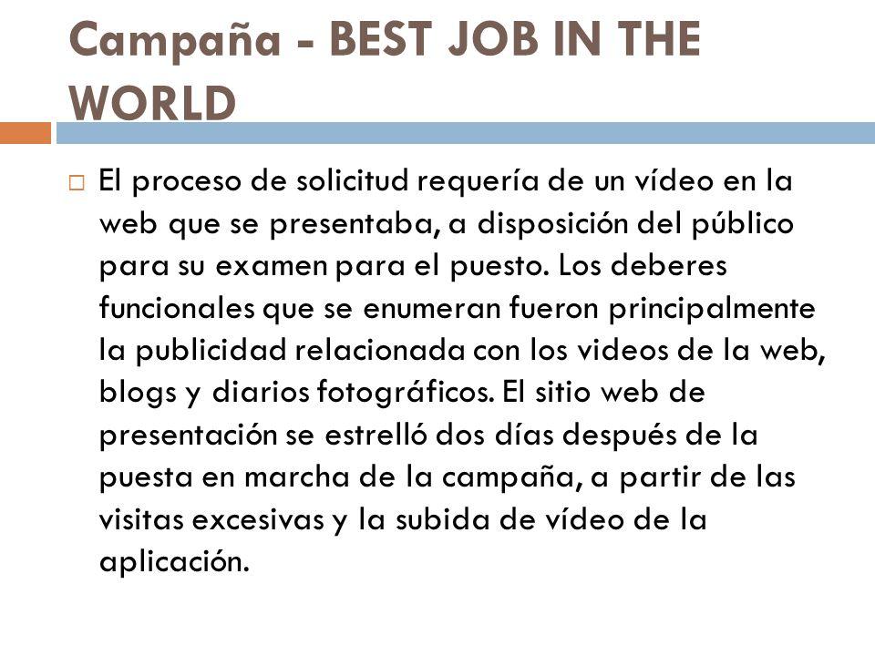 Campaña - BEST JOB IN THE WORLD El proceso de solicitud requería de un vídeo en la web que se presentaba, a disposición del público para su examen par
