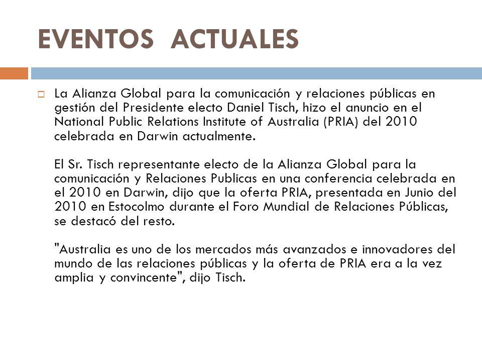 EVENTOS ACTUALES La Alianza Global para la comunicación y relaciones públicas en gestión del Presidente electo Daniel Tisch, hizo el anuncio en el Nat