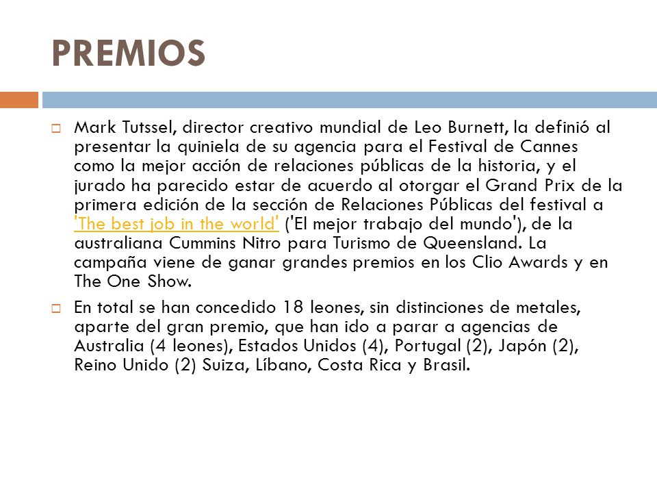 PREMIOS Mark Tutssel, director creativo mundial de Leo Burnett, la definió al presentar la quiniela de su agencia para el Festival de Cannes como la m