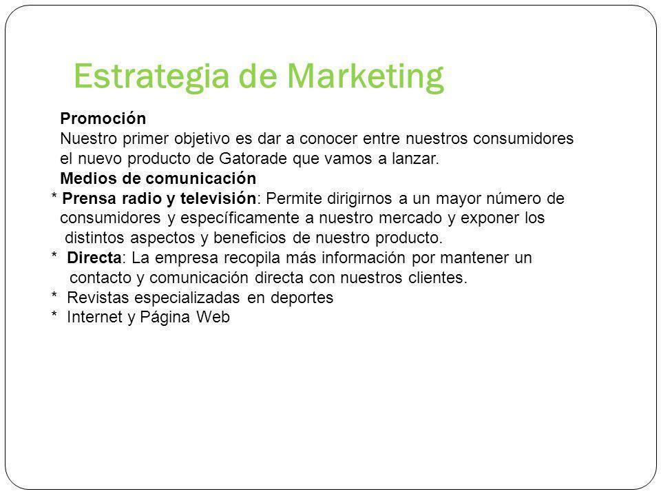 Estrategia de Marketing Promoción Nuestro primer objetivo es dar a conocer entre nuestros consumidores el nuevo producto de Gatorade que vamos a lanzar.
