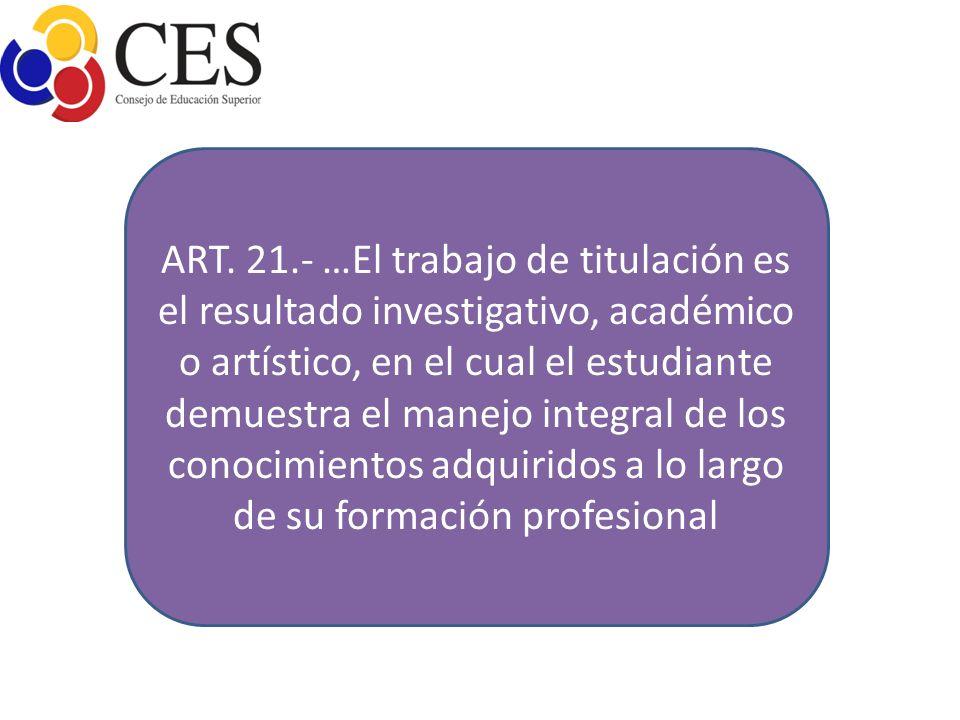 ART. 21.- …El trabajo de titulación es el resultado investigativo, académico o artístico, en el cual el estudiante demuestra el manejo integral de los