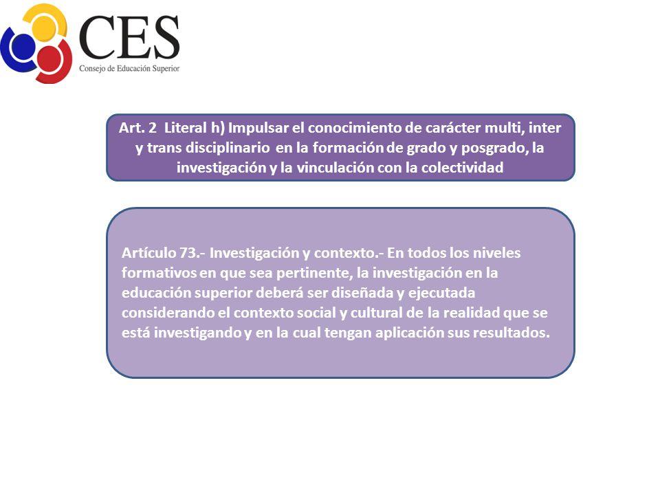 Artículo 73.- Investigación y contexto.- En todos los niveles formativos en que sea pertinente, la investigación en la educación superior deberá ser d