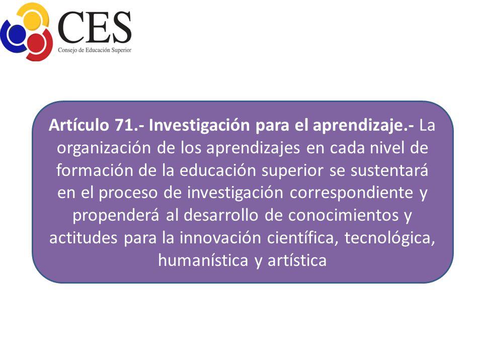 Artículo 71.- Investigación para el aprendizaje.- La organización de los aprendizajes en cada nivel de formación de la educación superior se sustentar