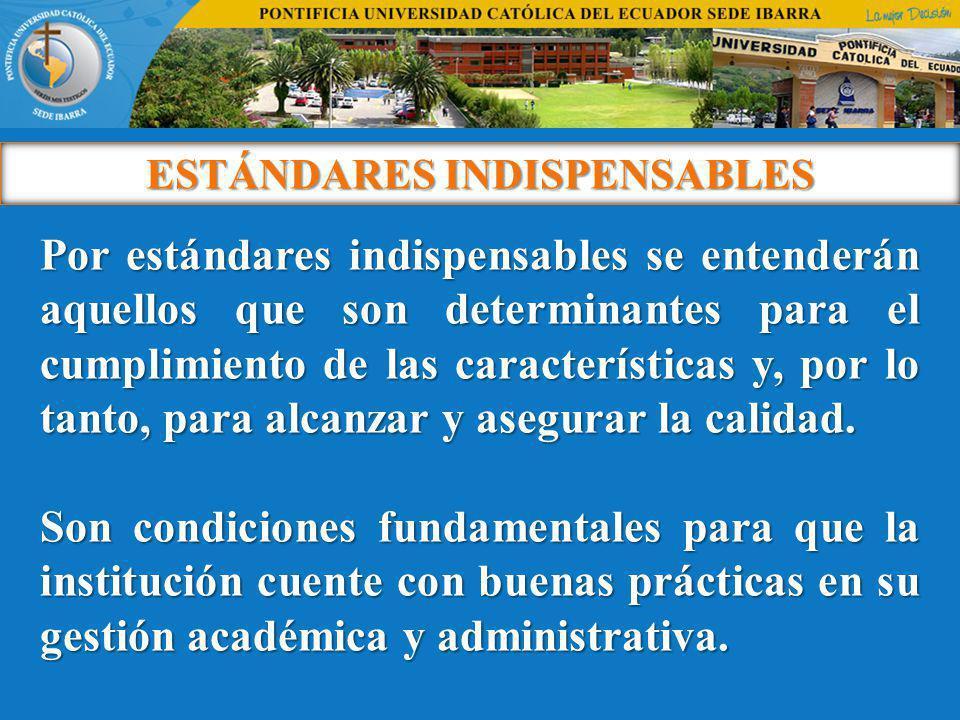 ESTÁNDARES INDISPENSABLES Por estándares indispensables se entenderán aquellos que son determinantes para el cumplimiento de las características y, por lo tanto, para alcanzar y asegurar la calidad.