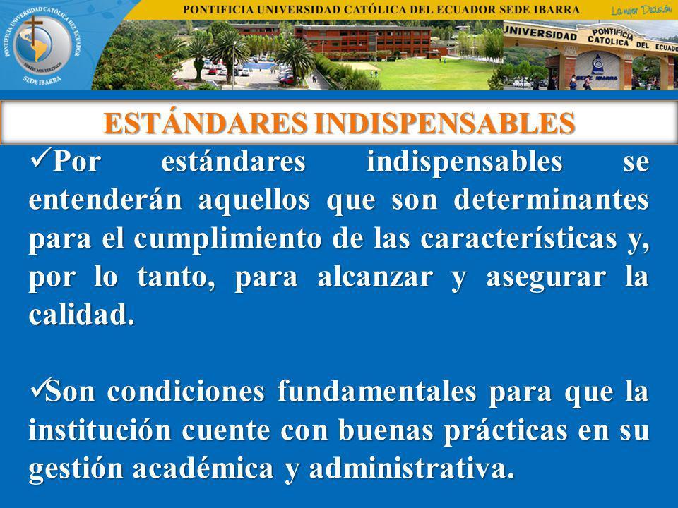 ESTÁNDARES INDISPENSABLES Por estándares indispensables se entenderán aquellos que son determinantes para el cumplimiento de las características y, po