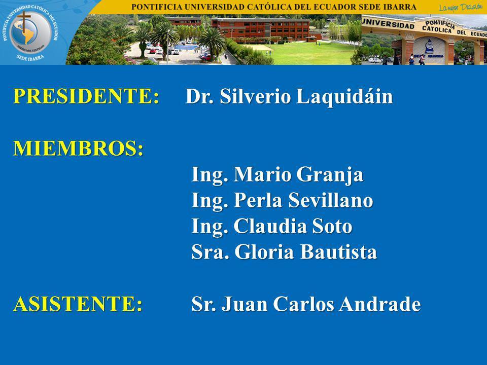 PRESIDENTE:Dr. Silverio Laquidáin PRESIDENTE: Dr. Silverio LaquidáinMIEMBROS: Ing. Mario Granja Ing. Mario Granja Ing. Perla Sevillano Ing. Perla Sevi