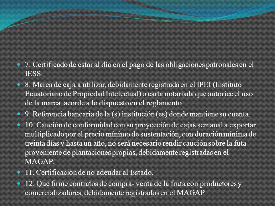 7. Certificado de estar al día en el pago de las obligaciones patronales en el IESS. 8. Marca de caja a utilizar, debidamente registrada en el IPEI (I