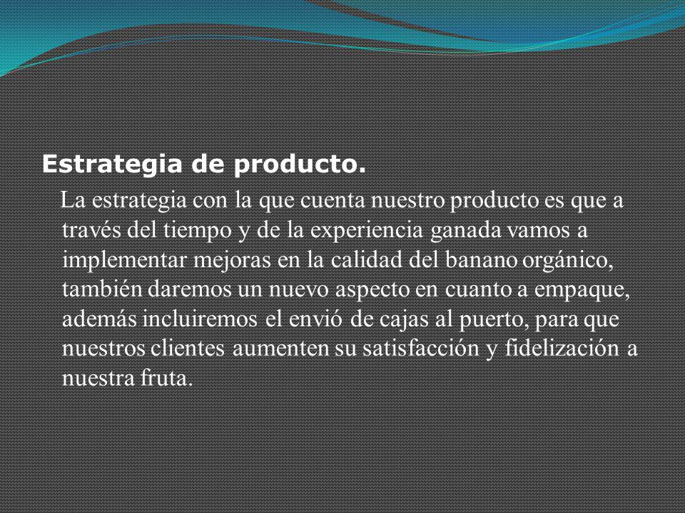 Estrategia de producto. La estrategia con la que cuenta nuestro producto es que a través del tiempo y de la experiencia ganada vamos a implementar mej