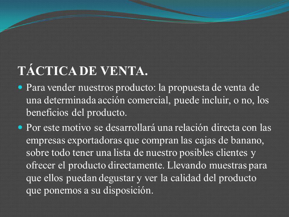 TÁCTICA DE VENTA. Para vender nuestros producto: la propuesta de venta de una determinada acción comercial, puede incluir, o no, los beneficios del pr