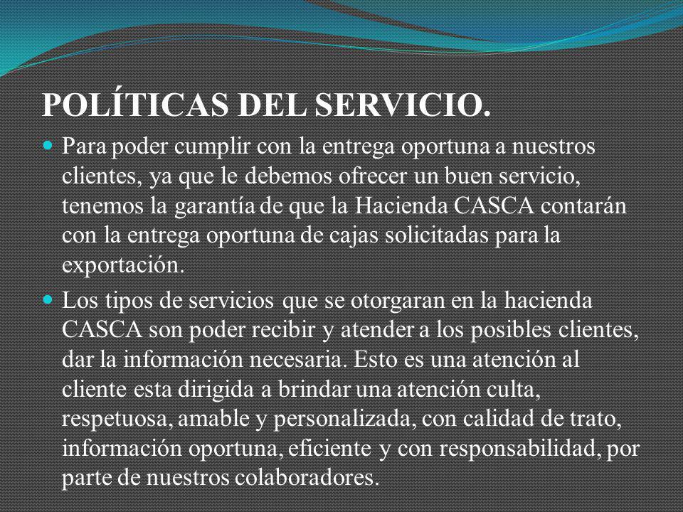 POLÍTICAS DEL SERVICIO. Para poder cumplir con la entrega oportuna a nuestros clientes, ya que le debemos ofrecer un buen servicio, tenemos la garantí