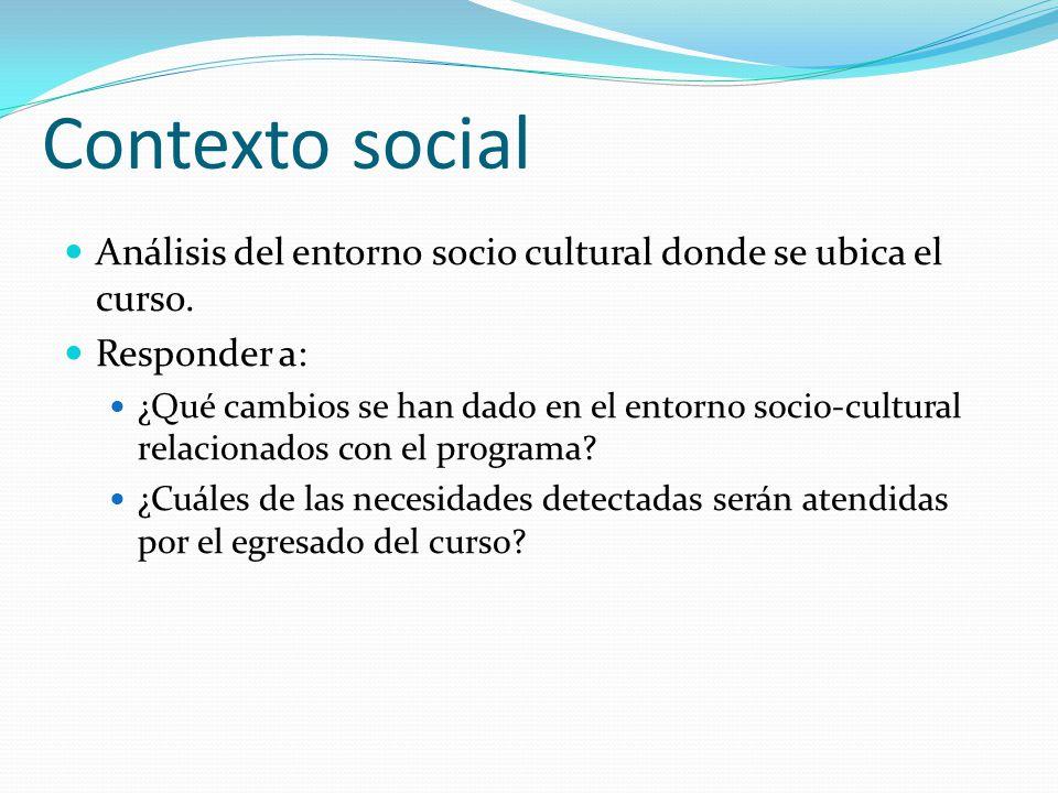 Contexto social Análisis del entorno socio cultural donde se ubica el curso. Responder a: ¿Qué cambios se han dado en el entorno socio-cultural relaci